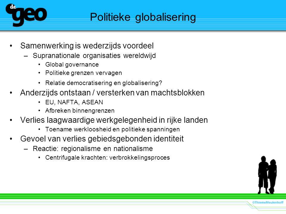Politieke globalisering Samenwerking is wederzijds voordeel –Supranationale organisaties wereldwijd Global governance Politieke grenzen vervagen Relat