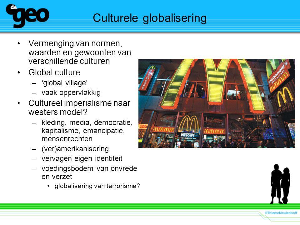 Culturele globalisering Vermenging van normen, waarden en gewoonten van verschillende culturen Global culture –'global village' –vaak oppervlakkig Cultureel imperialisme naar westers model.