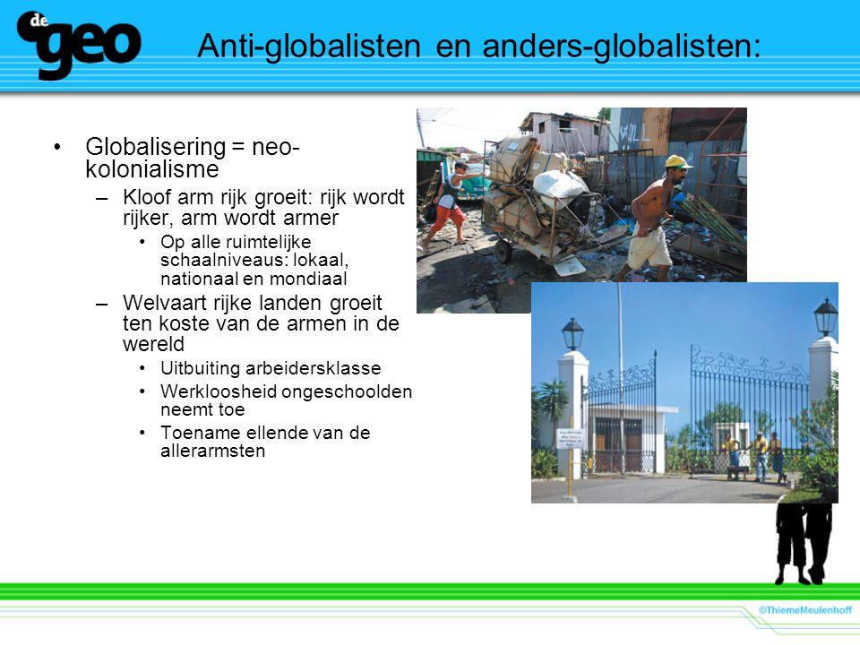 Anti-globalisten en anders-globalisten: Globalisering = neo- kolonialisme –Kloof arm rijk groeit: rijk wordt rijker, arm wordt armer Op alle ruimtelij