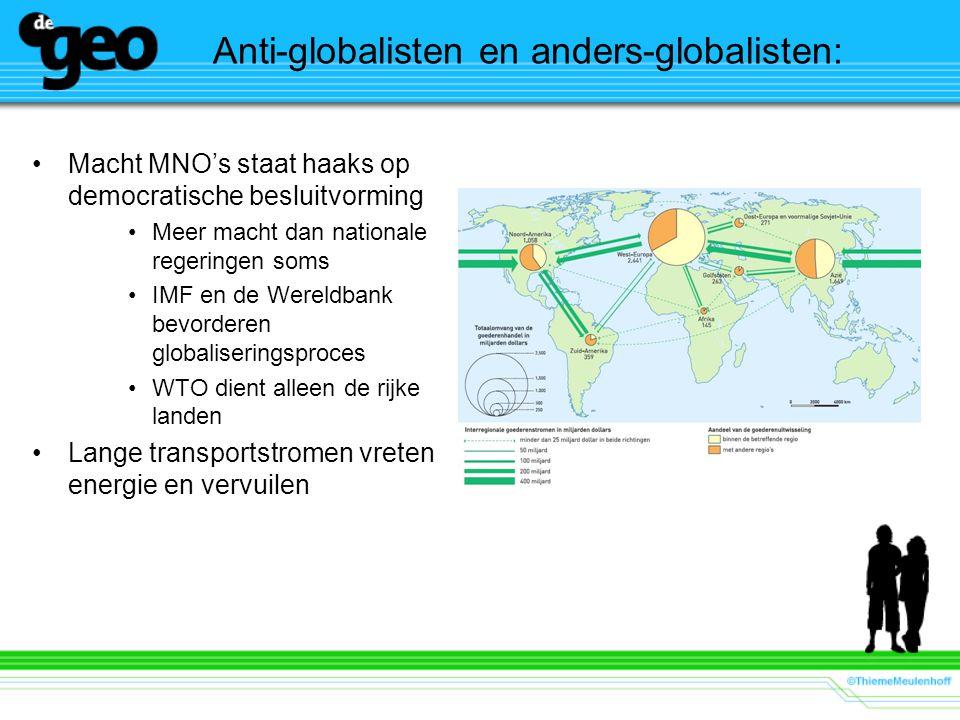 Anti-globalisten en anders-globalisten: Macht MNO's staat haaks op democratische besluitvorming Meer macht dan nationale regeringen soms IMF en de Wereldbank bevorderen globaliseringsproces WTO dient alleen de rijke landen Lange transportstromen vreten energie en vervuilen
