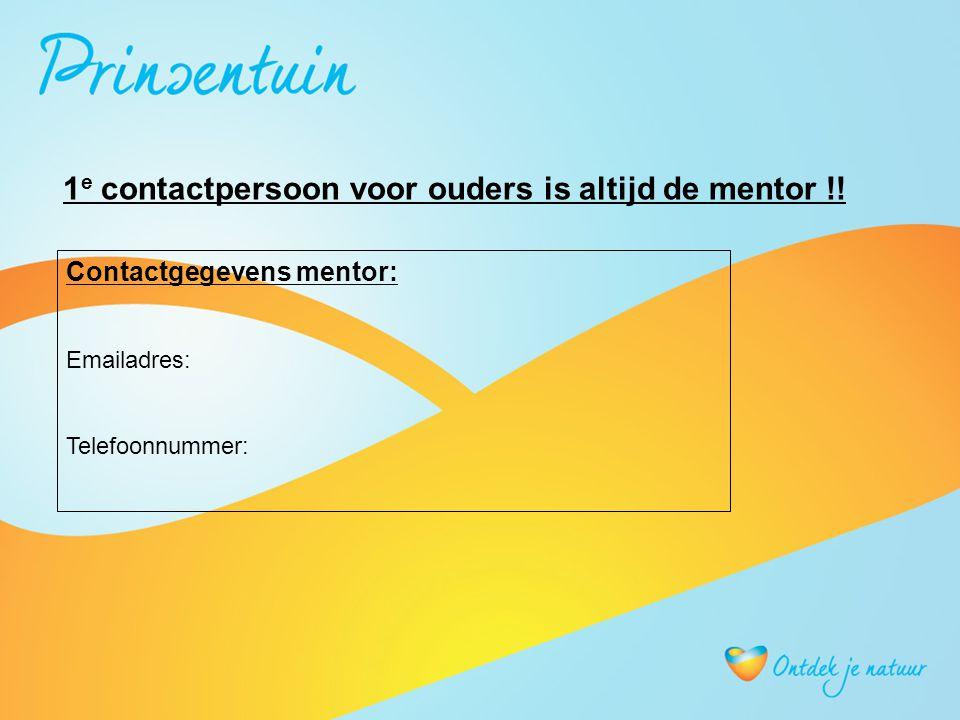 Contactgegevens mentor: Emailadres: Telefoonnummer: 1 e contactpersoon voor ouders is altijd de mentor !!