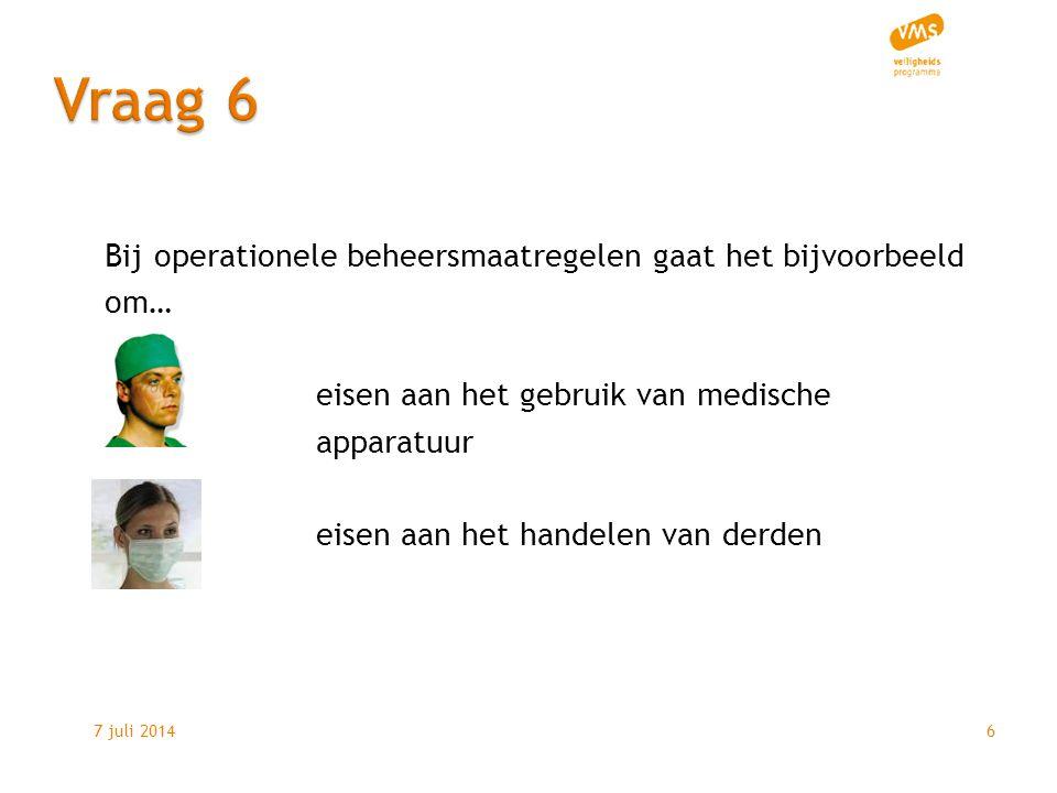 7 juli 20146 Bij operationele beheersmaatregelen gaat het bijvoorbeeld om… eisen aan het gebruik van medische apparatuur eisen aan het handelen van derden