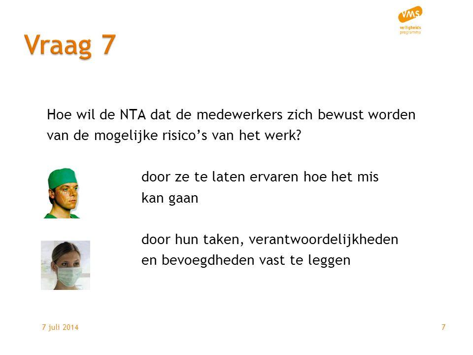 7 juli 20147 Hoe wil de NTA dat de medewerkers zich bewust worden van de mogelijke risico's van het werk.