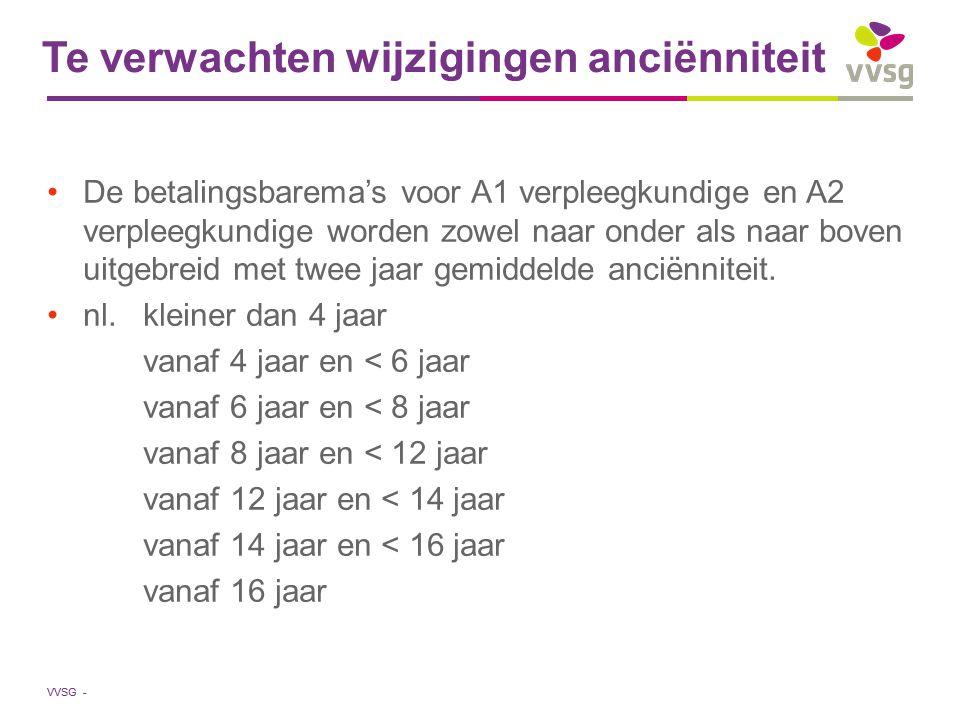 VVSG - Te verwachten wijzigingen anciënniteit De betalingsbarema's voor A1 verpleegkundige en A2 verpleegkundige worden zowel naar onder als naar boven uitgebreid met twee jaar gemiddelde anciënniteit.