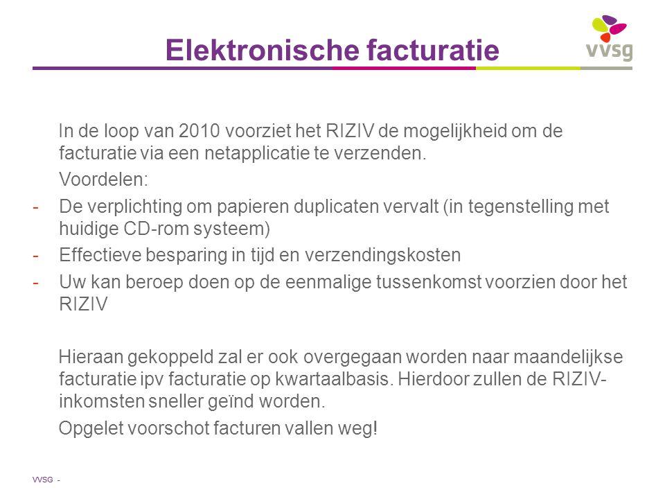 VVSG - Elektronische facturatie In de loop van 2010 voorziet het RIZIV de mogelijkheid om de facturatie via een netapplicatie te verzenden. Voordelen: