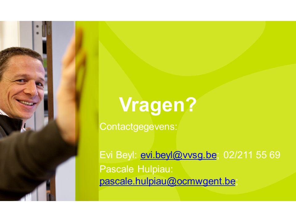 Vragen? Contactgegevens: Evi Beyl: evi.beyl@vvsg.be; 02/211 55 69evi.beyl@vvsg.be Pascale Hulpiau: pascale.hulpiau@ocmwgent.be; pascale.hulpiau@ocmwge