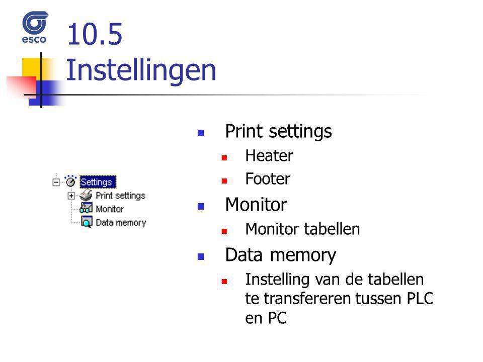 10.5 Instellingen Print settings Heater Footer Monitor Monitor tabellen Data memory Instelling van de tabellen te transfereren tussen PLC en PC