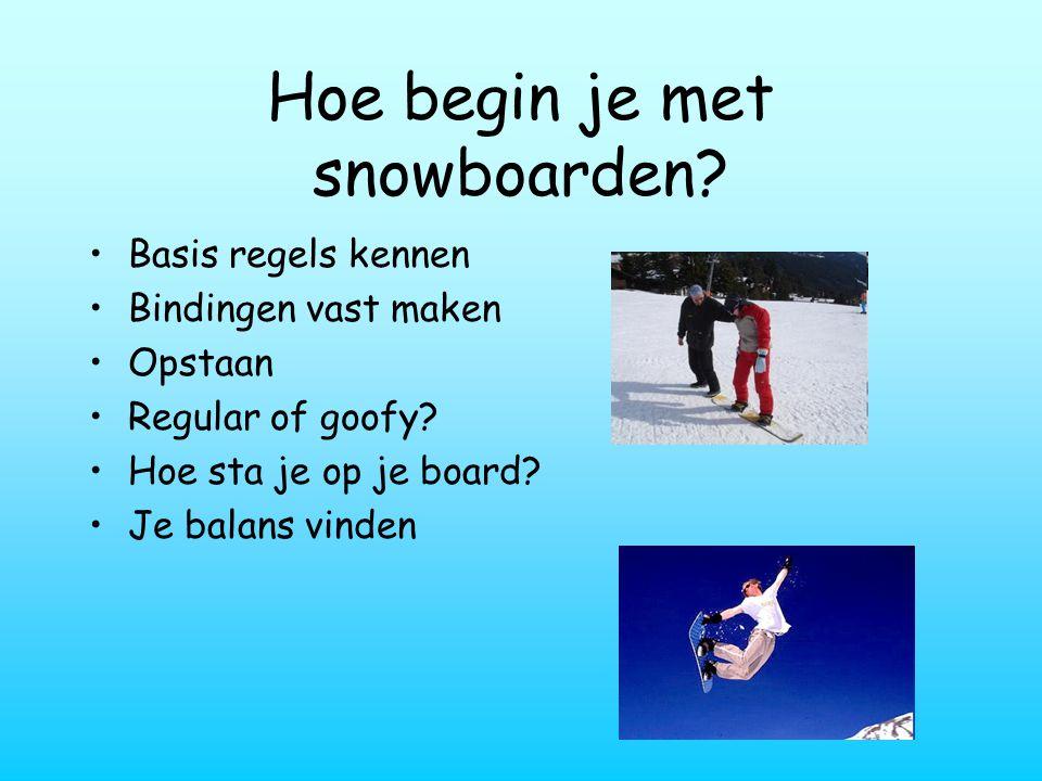 Hoe begin je met snowboarden.Basis regels kennen Bindingen vast maken Opstaan Regular of goofy.