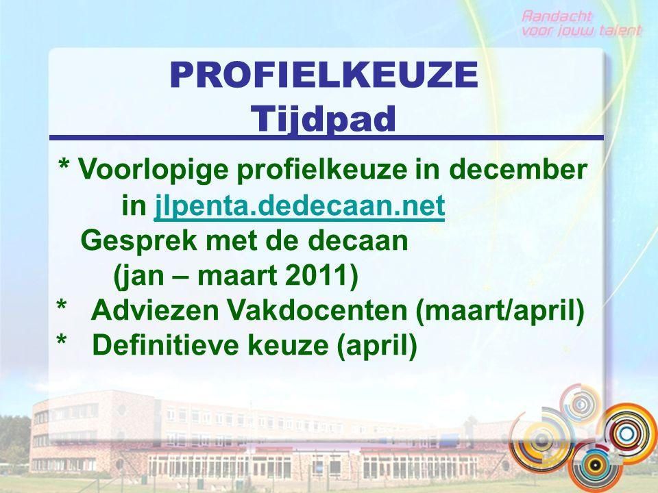 PROFIELKEUZE Tijdpad * Voorlopige profielkeuze in december in jlpenta.dedecaan.netjlpenta.dedecaan.net Gesprek met de decaan (jan – maart 2011) * Advi