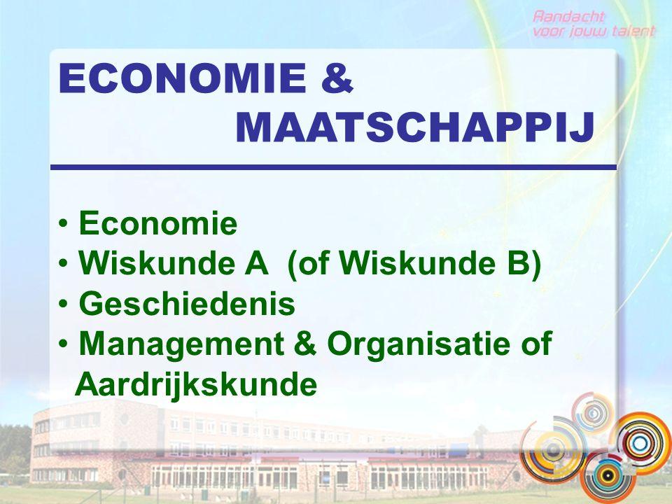 ECONOMIE & MAATSCHAPPIJ Economie Wiskunde A (of Wiskunde B) Geschiedenis Management & Organisatie of Aardrijkskunde