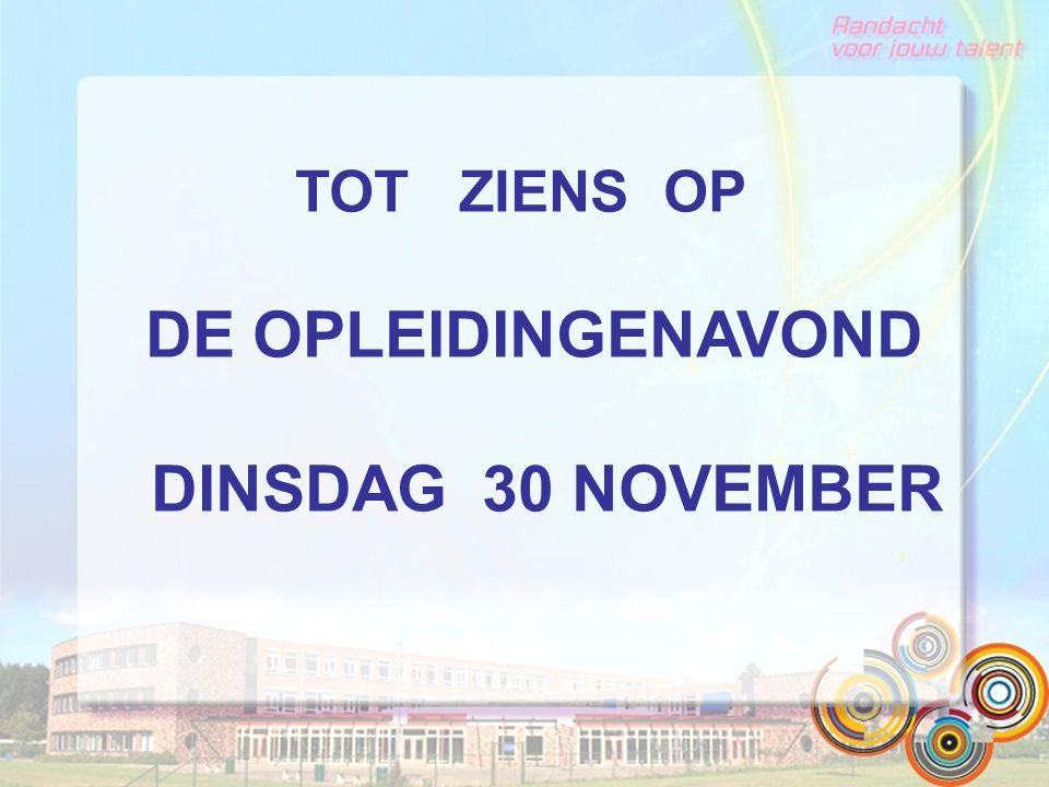 TOT ZIENS OP DE OPLEIDINGENAVOND DINSDAG 30 NOVEMBER