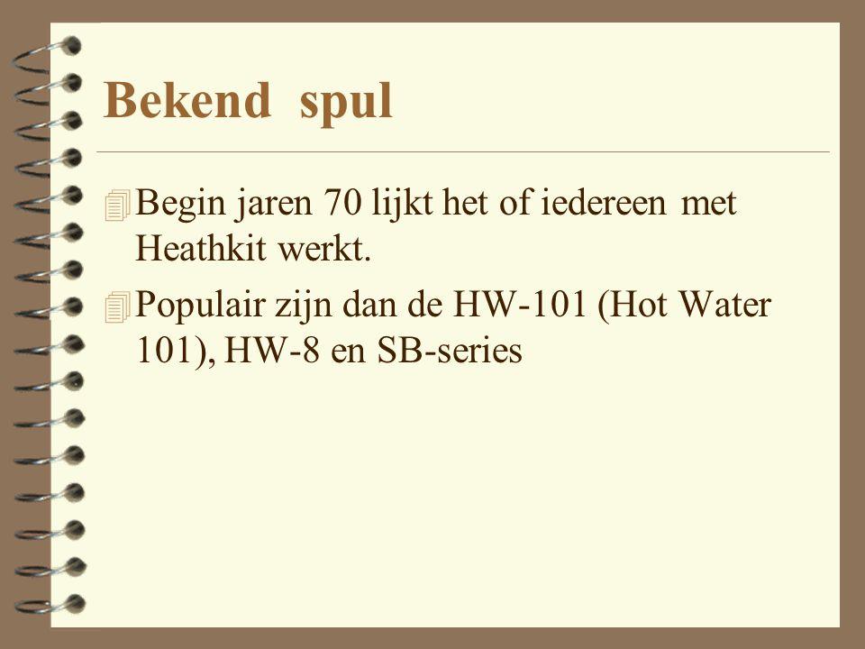 Bekend spul 4 Begin jaren 70 lijkt het of iedereen met Heathkit werkt. 4 Populair zijn dan de HW-101 (Hot Water 101), HW-8 en SB-series
