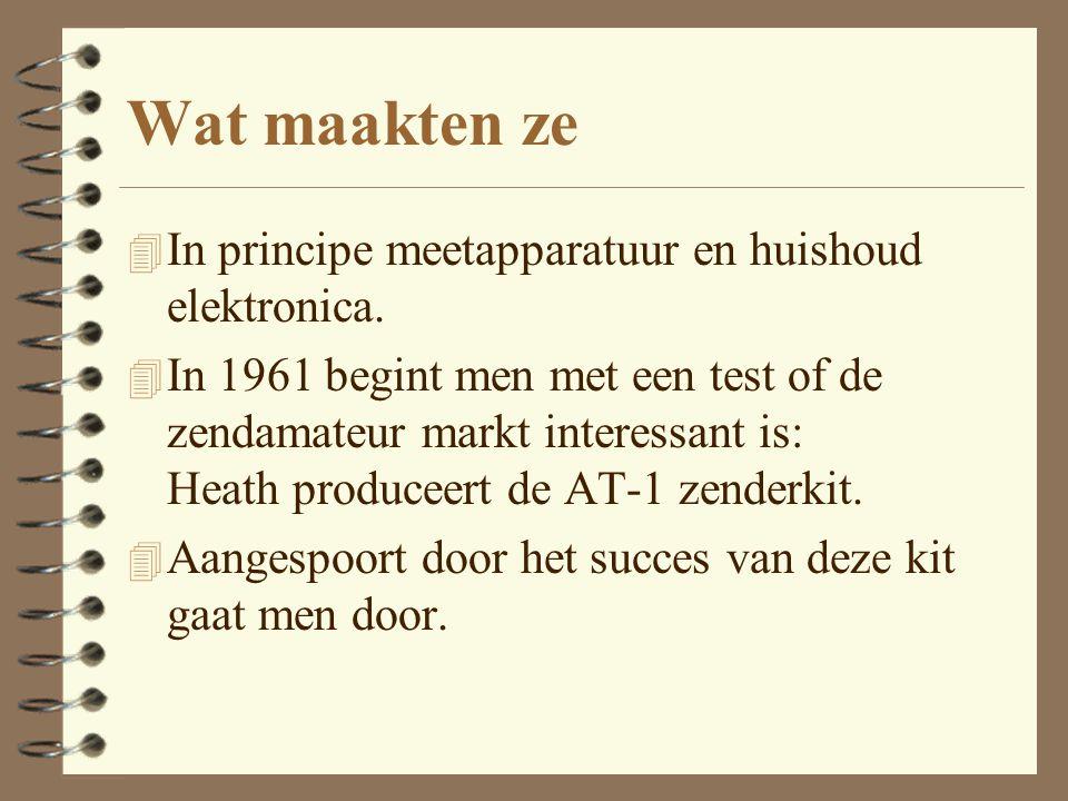 Wat maakten ze 4 In principe meetapparatuur en huishoud elektronica. 4 In 1961 begint men met een test of de zendamateur markt interessant is: Heath p