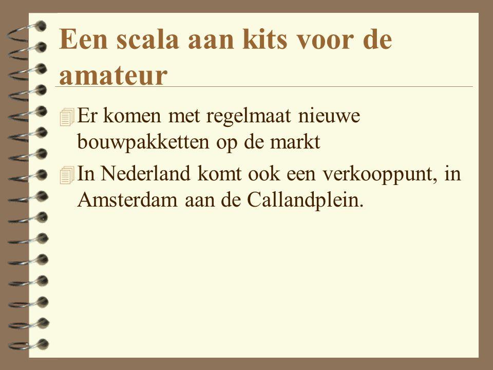 Een scala aan kits voor de amateur 4 Er komen met regelmaat nieuwe bouwpakketten op de markt 4 In Nederland komt ook een verkooppunt, in Amsterdam aan