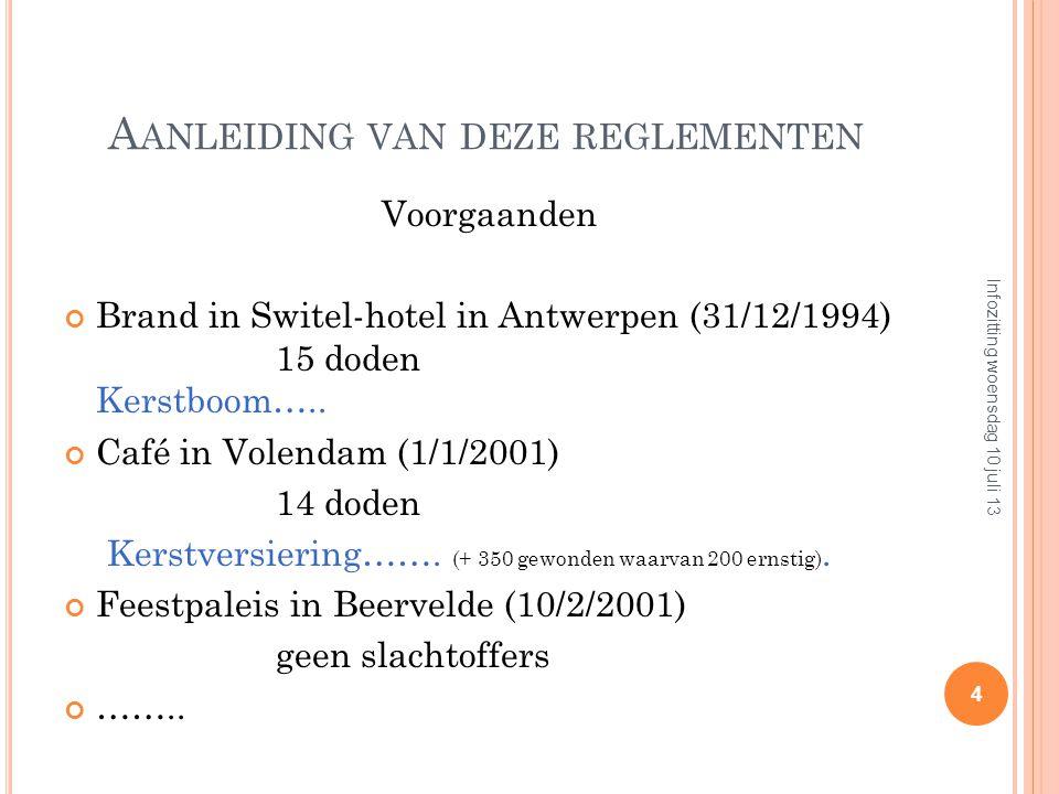 A ANLEIDING VAN DEZE REGLEMENTEN Voorgaanden Brand in Switel-hotel in Antwerpen (31/12/1994) 15 doden Kerstboom…..