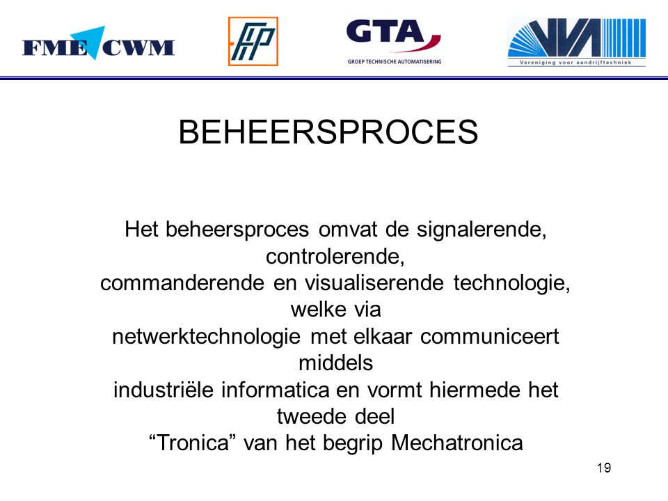 19 BEHEERSPROCES Het beheersproces omvat de signalerende, controlerende, commanderende en visualiserende technologie, welke via netwerktechnologie met