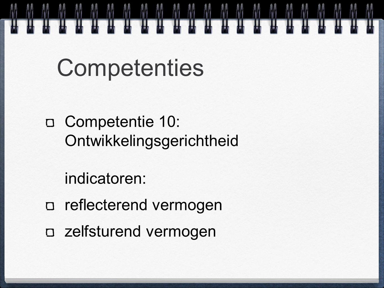 Competenties Competentie 10: Ontwikkelingsgerichtheid indicatoren: reflecterend vermogen zelfsturend vermogen