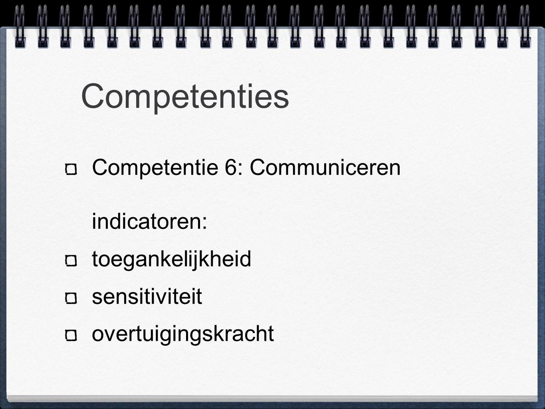 Competenties Competentie 6: Communiceren indicatoren: toegankelijkheid sensitiviteit overtuigingskracht
