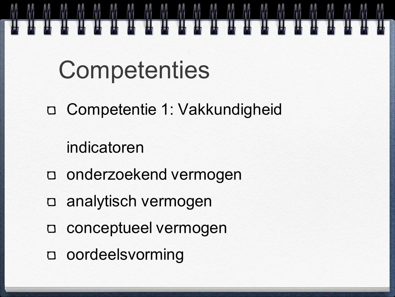 Competenties Competentie 1: Vakkundigheid indicatoren onderzoekend vermogen analytisch vermogen conceptueel vermogen oordeelsvorming