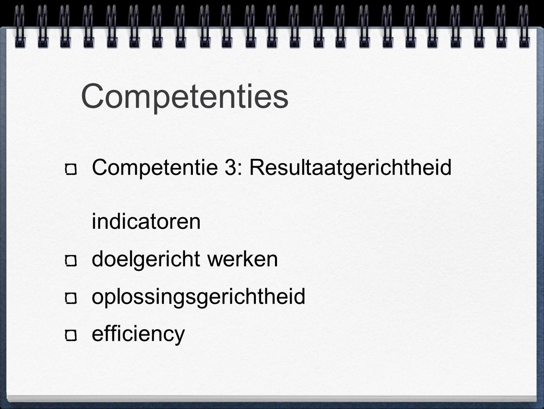 Competenties Competentie 3: Resultaatgerichtheid indicatoren doelgericht werken oplossingsgerichtheid efficiency
