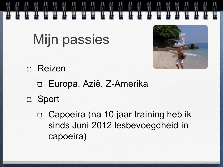Mijn passies Reizen Europa, Azië, Z-Amerika Sport Capoeira (na 10 jaar training heb ik sinds Juni 2012 lesbevoegdheid in capoeira)