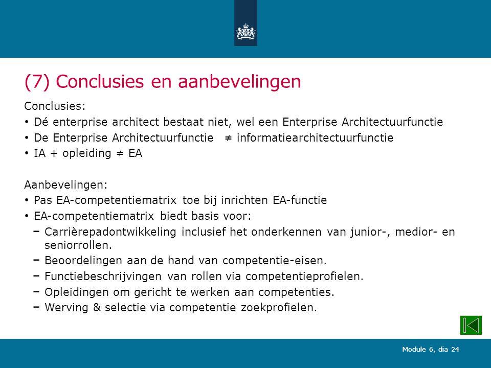 Module 6, dia 24 (7) Conclusies en aanbevelingen Conclusies: Dé enterprise architect bestaat niet, wel een Enterprise Architectuurfunctie De Enterpris