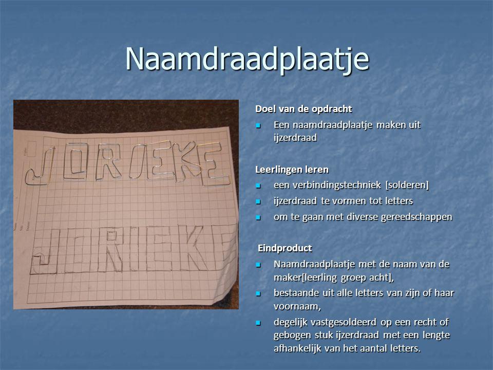Naamdraadplaatje Doel van de opdracht Een naamdraadplaatje maken uit ijzerdraad Een naamdraadplaatje maken uit ijzerdraad Leerlingen leren Leerlingen