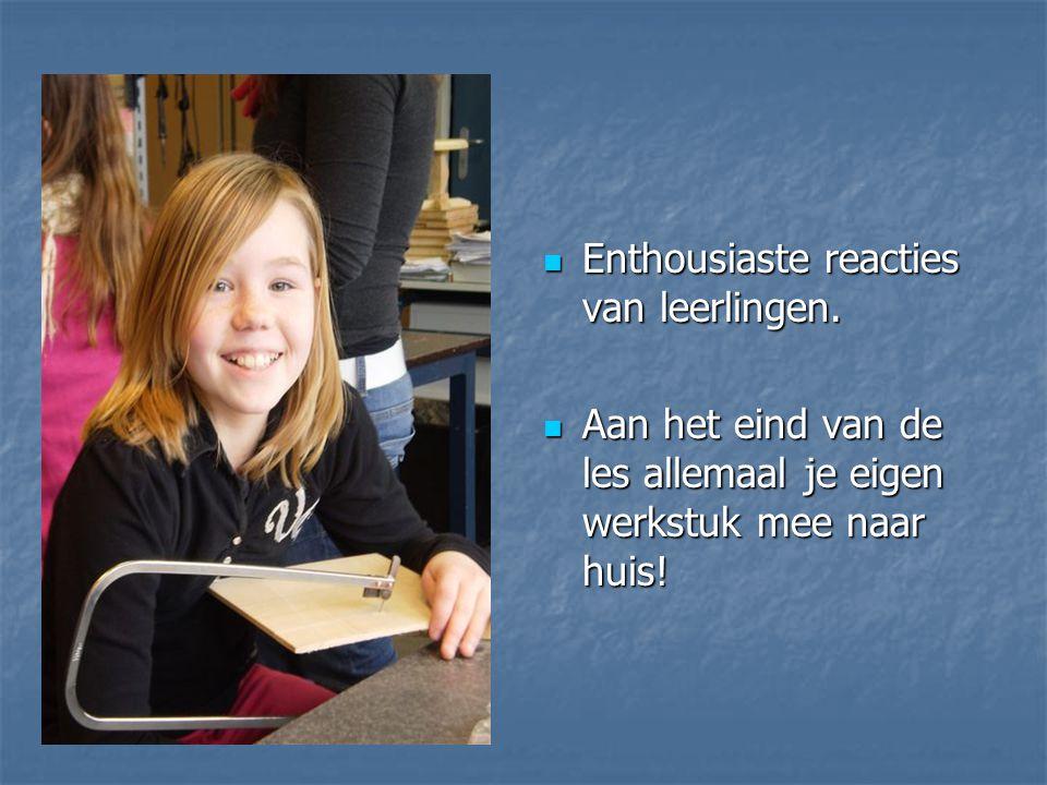 Enthousiaste reacties van leerlingen. Enthousiaste reacties van leerlingen. Aan het eind van de les allemaal je eigen werkstuk mee naar huis! Aan het