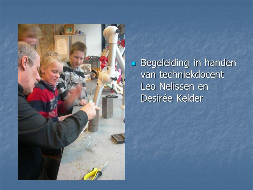 Begeleiding in handen van techniekdocent Leo Nelissen en Desirée Kelder Begeleiding in handen van techniekdocent Leo Nelissen en Desirée Kelder