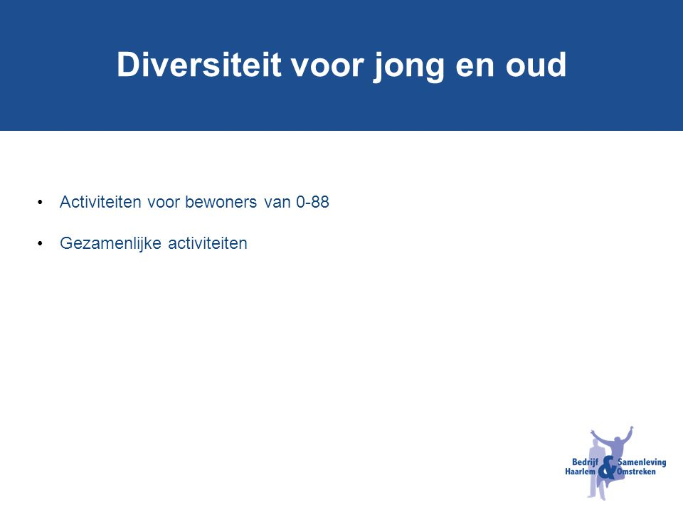 Diversiteit voor jong en oud Activiteiten voor bewoners van 0-88 Gezamenlijke activiteiten