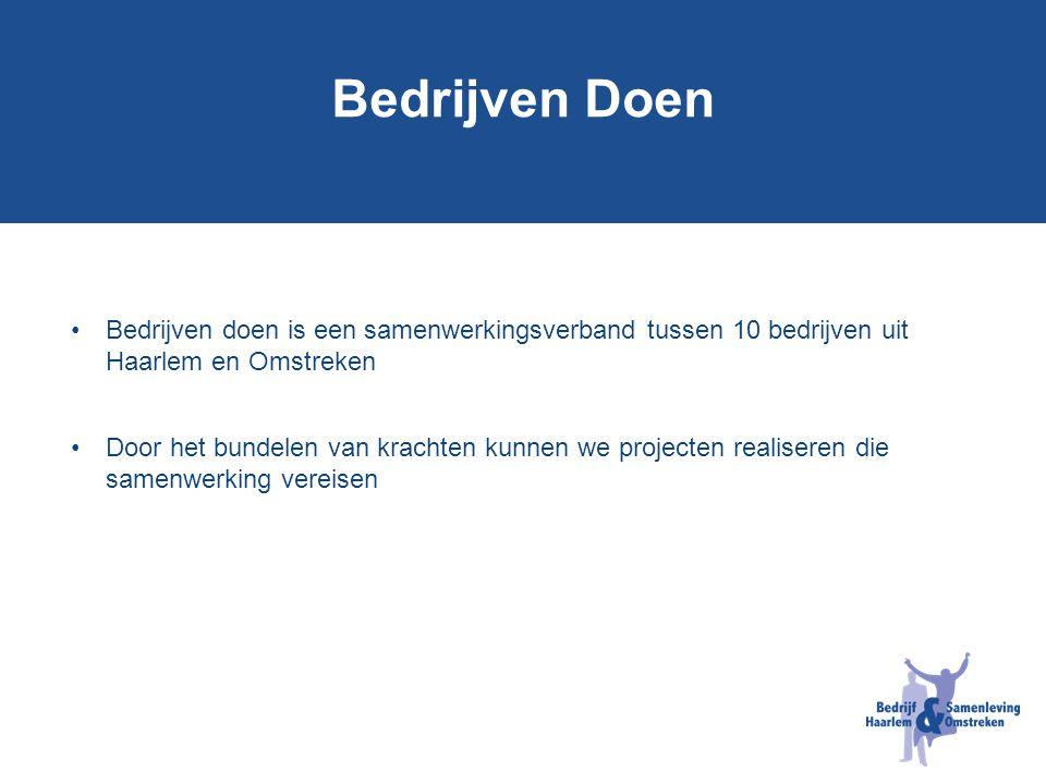 Bedrijven Doen Bedrijven doen is een samenwerkingsverband tussen 10 bedrijven uit Haarlem en Omstreken Door het bundelen van krachten kunnen we projec