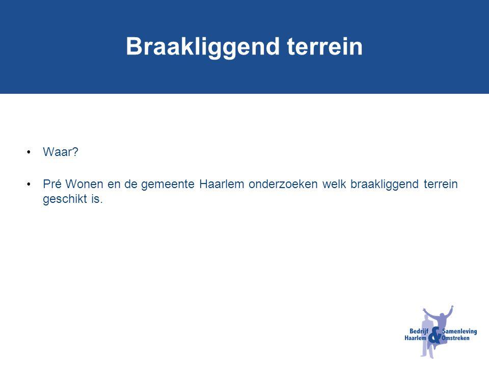 Braakliggend terrein Waar? Pré Wonen en de gemeente Haarlem onderzoeken welk braakliggend terrein geschikt is.