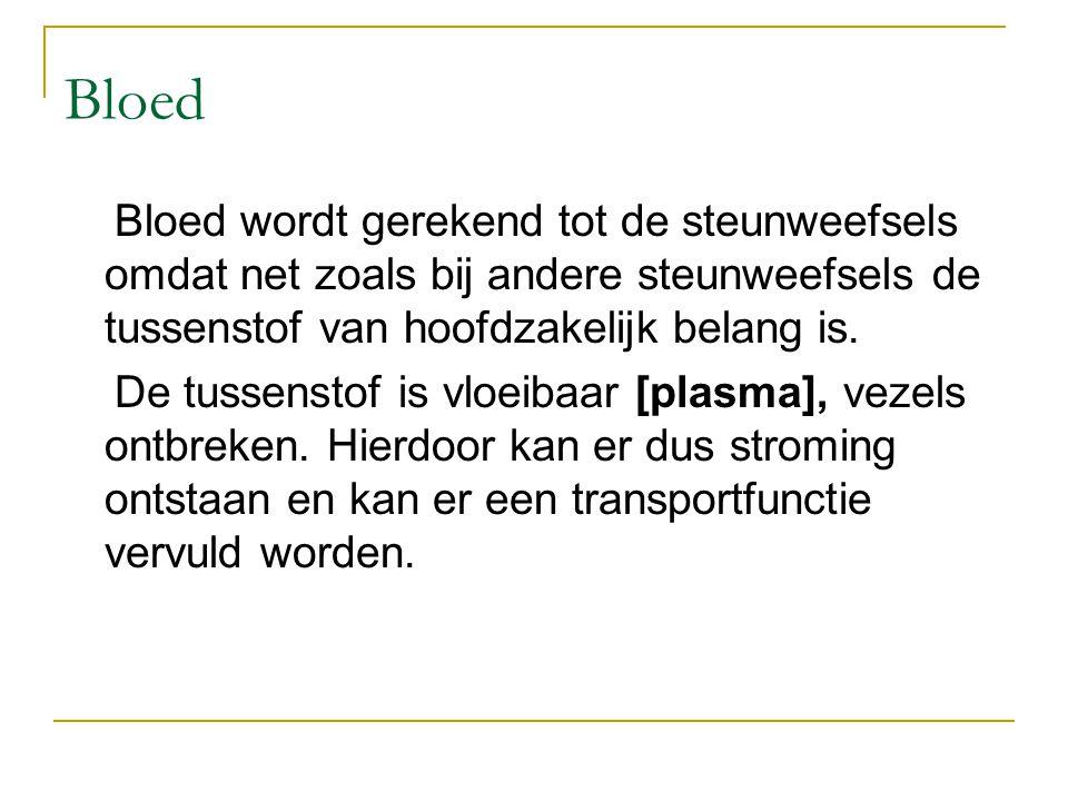 Bloed Bloed wordt gerekend tot de steunweefsels omdat net zoals bij andere steunweefsels de tussenstof van hoofdzakelijk belang is. De tussenstof is v