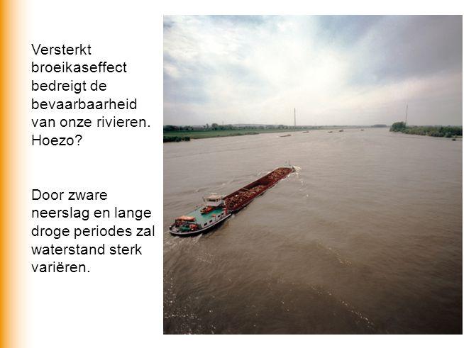 Door zware neerslag en lange droge periodes zal waterstand sterk variëren. Versterkt broeikaseffect bedreigt de bevaarbaarheid van onze rivieren. Hoez