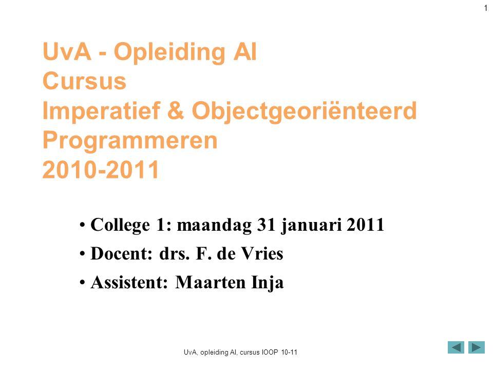 UvA, opleiding AI, cursus IOOP 10-11 1 UvA - Opleiding AI Cursus Imperatief & Objectgeoriënteerd Programmeren 2010-2011 College 1: maandag 31 januari