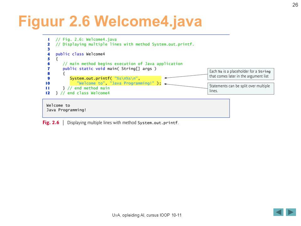 UvA, opleiding AI, cursus IOOP 10-11 26 Figuur 2.6 Welcome4.java