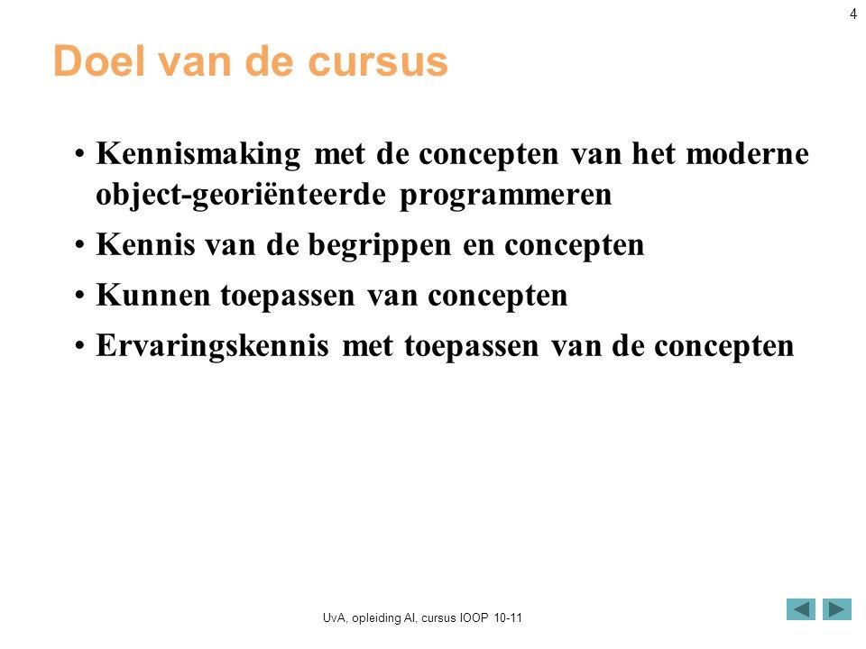 UvA, opleiding AI, cursus IOOP 10-11 4 Doel van de cursus Kennismaking met de concepten van het moderne object-georiënteerde programmeren Kennis van d