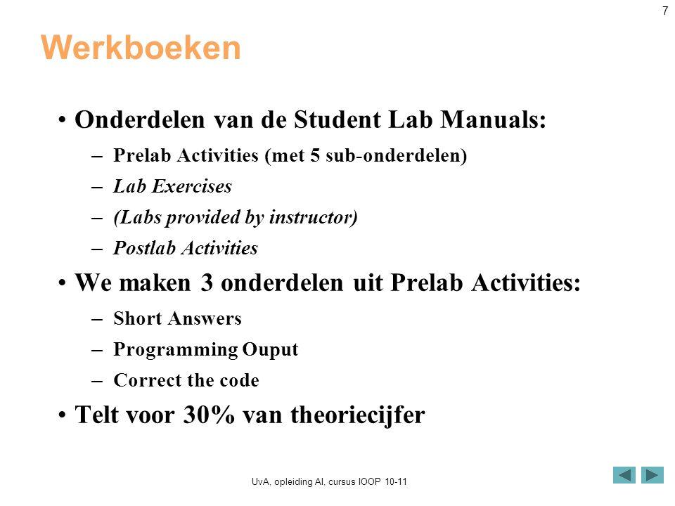 UvA, opleiding AI, cursus IOOP 10-11 7 Werkboeken Onderdelen van de Student Lab Manuals: – Prelab Activities (met 5 sub-onderdelen) – Lab Exercises –