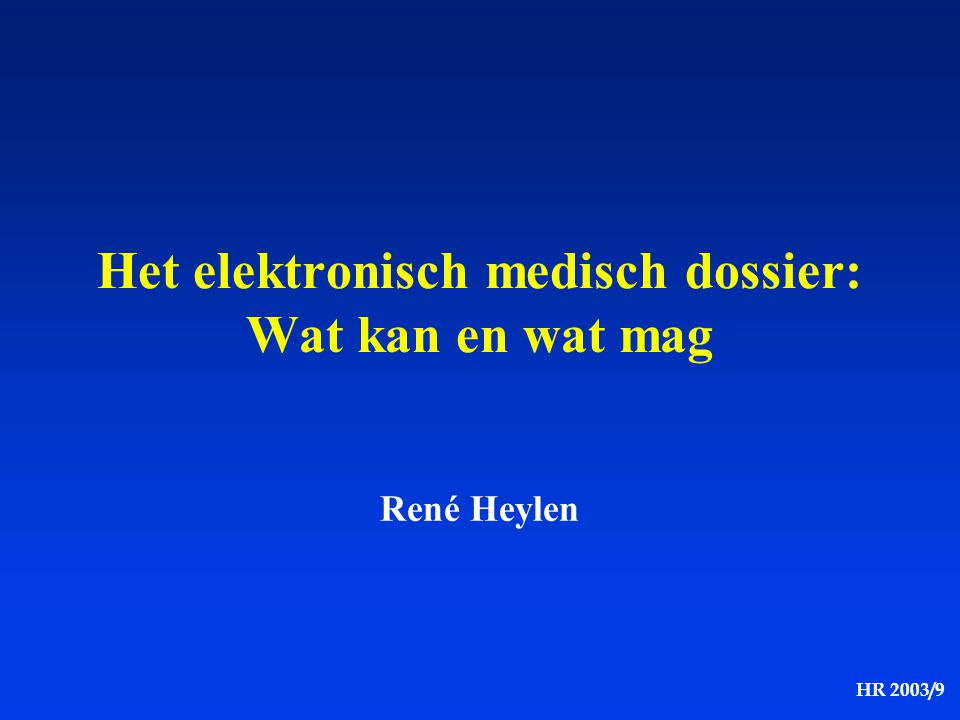 HR 2003/9 Het elektronisch medisch dossier: Wat kan en wat mag René Heylen