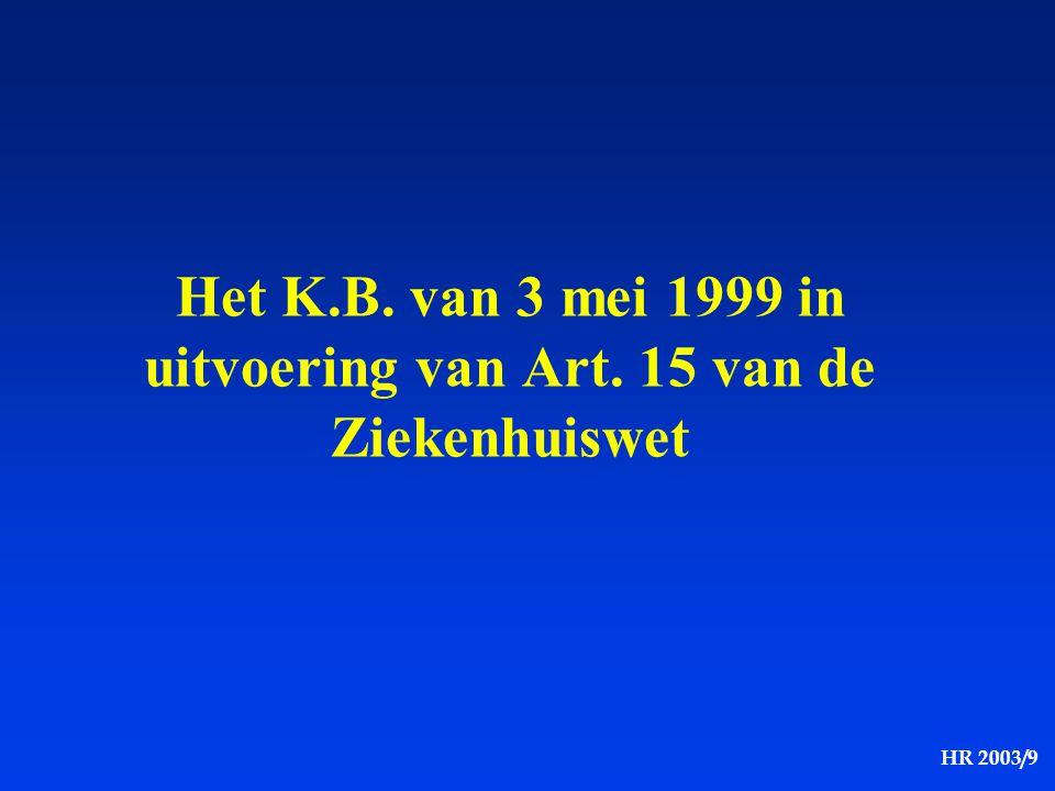 HR 2003/9 Het K.B. van 3 mei 1999 in uitvoering van Art. 15 van de Ziekenhuiswet
