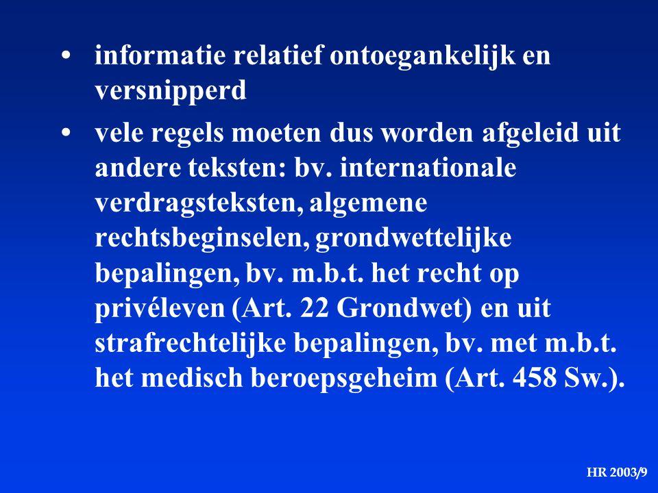 HR 2003/9 informatie relatief ontoegankelijk en versnipperd vele regels moeten dus worden afgeleid uit andere teksten: bv. internationale verdragsteks
