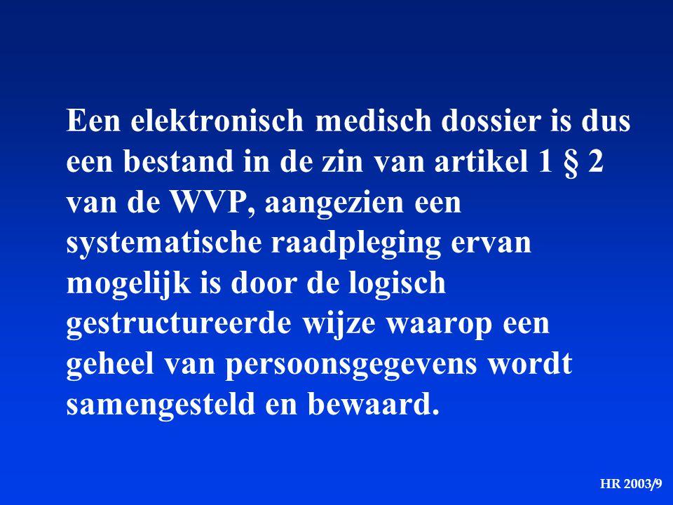 HR 2003/9 Een elektronisch medisch dossier is dus een bestand in de zin van artikel 1 § 2 van de WVP, aangezien een systematische raadpleging ervan mo