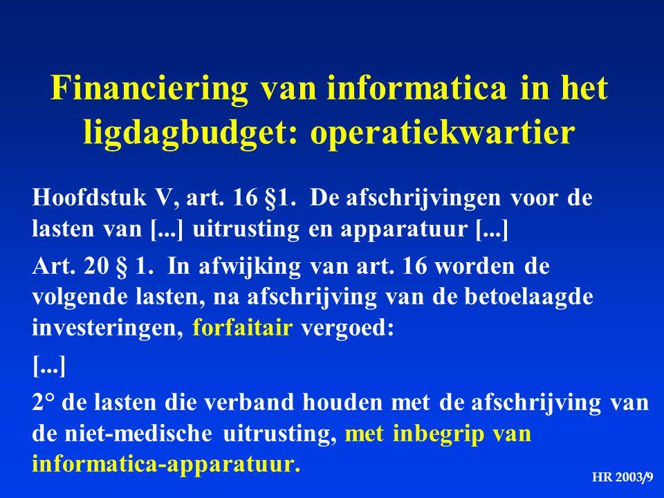 HR 2003/9 Financiering van informatica in het ligdagbudget: operatiekwartier Hoofdstuk V, art. 16 §1. De afschrijvingen voor de lasten van [...] uitru
