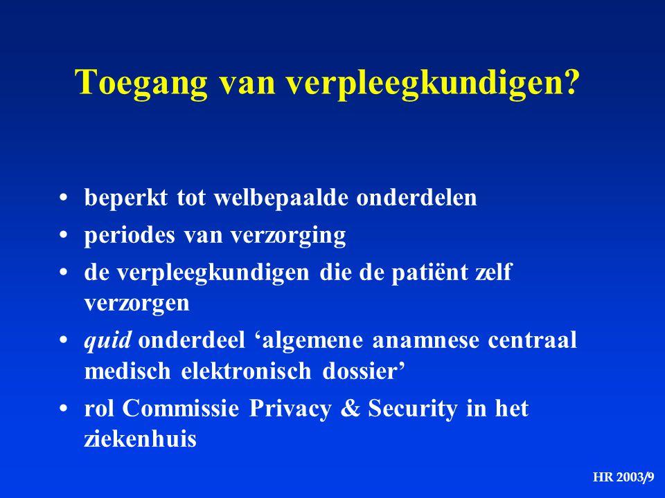 HR 2003/9 Toegang van verpleegkundigen? beperkt tot welbepaalde onderdelen periodes van verzorging de verpleegkundigen die de patiënt zelf verzorgen q