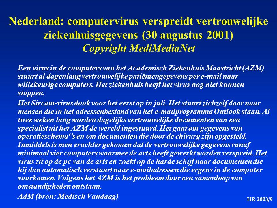 HR 2003/9 Nederland: computervirus verspreidt vertrouwelijke ziekenhuisgegevens (30 augustus 2001) Copyright MediMediaNet Een virus in de computers va
