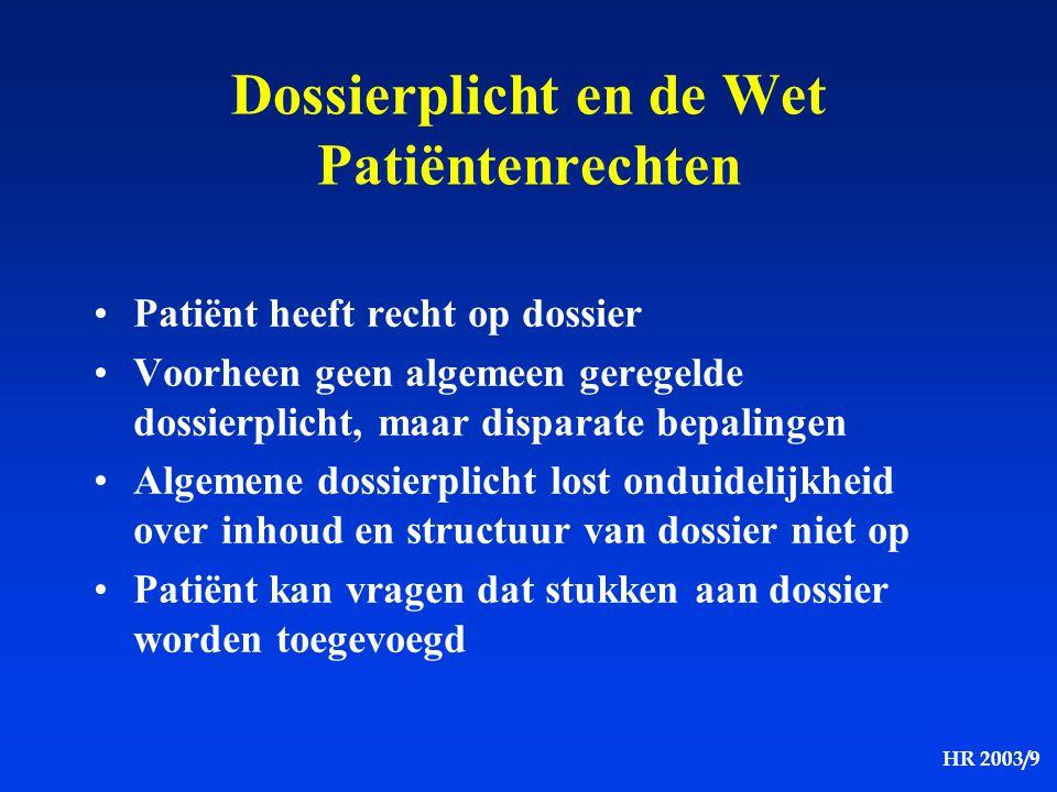 HR 2003/9 Dossierplicht en de Wet Patiëntenrechten Patiënt heeft recht op dossier Voorheen geen algemeen geregelde dossierplicht, maar disparate bepal