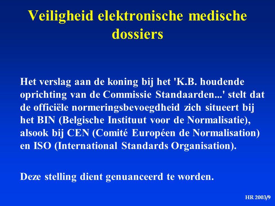 HR 2003/9 Veiligheid elektronische medische dossiers Het verslag aan de koning bij het 'K.B. houdende oprichting van de Commissie Standaarden...' stel