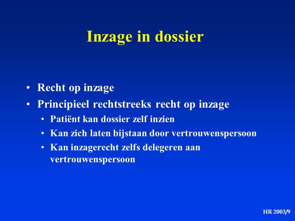 HR 2003/9 Inzage in dossier Recht op inzage Principieel rechtstreeks recht op inzage Patiënt kan dossier zelf inzien Kan zich laten bijstaan door vert