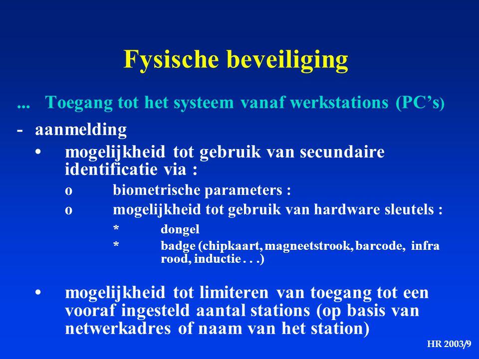 HR 2003/9 Fysische beveiliging... Toegang tot het systeem vanaf werkstations (PC's ) -aanmelding mogelijkheid tot gebruik van secundaire identificatie