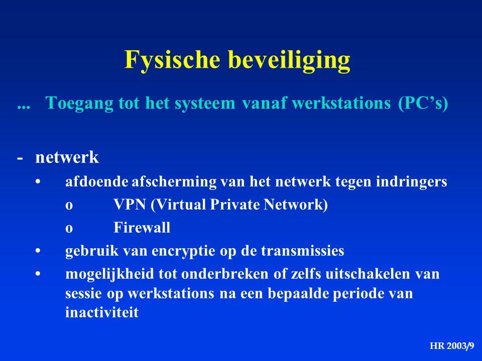 HR 2003/9 Fysische beveiliging... Toegang tot het systeem vanaf werkstations (PC's) -netwerk afdoende afscherming van het netwerk tegen indringers oVP